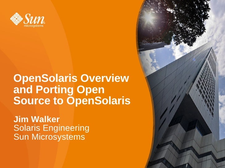 OpenSolaris Overview and Porting Open Source to OpenSolaris Jim Walker Solaris Engineering Sun Microsystems               ...