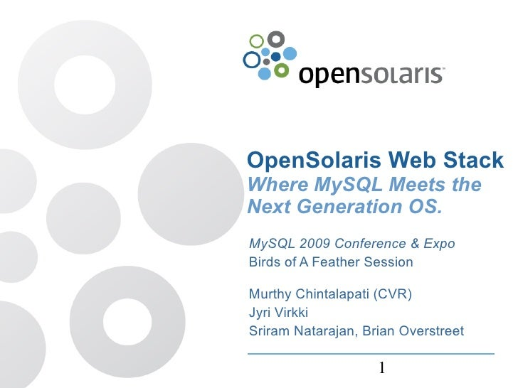 OpenSolaris Web Stack Where MySQL Meets the Next Generation OS. MySQL 2009 Conference & Expo Birds of A Feather Session  M...