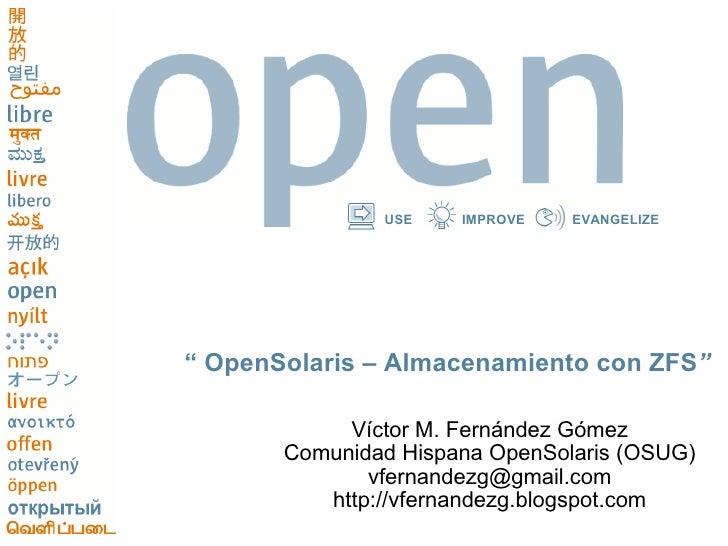 "USE    IMPROVE   EVANGELIZE     "" OpenSolaris – Almacenamiento con ZFS""              Víctor M. Fernández Gómez        Comu..."