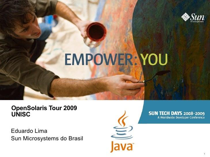 OpenSolaris Tour 2009 UNISC Eduardo Lima Sun Microsystems do Brasil