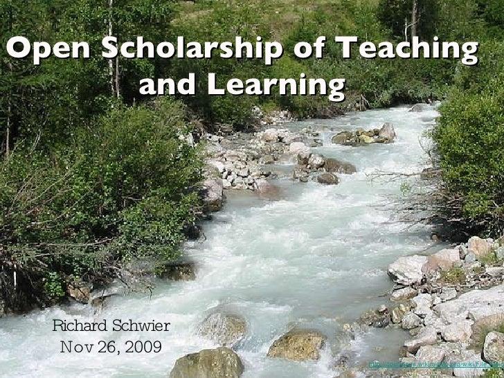 Open Scholarship of Teaching and Learning <ul><li>Richard Schwier </li></ul><ul><li>Nov 26, 2009 </li></ul>http://commons....