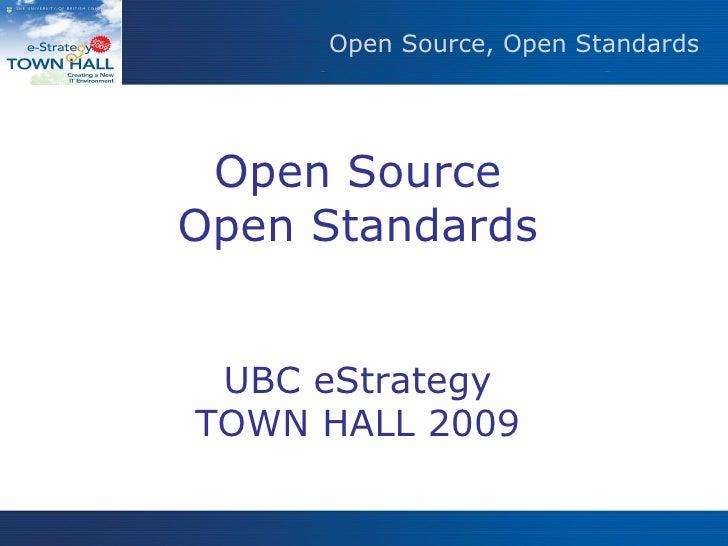 Open Source, Open Standards Open Source Open Standards UBC eStrategy TOWN HALL 2009