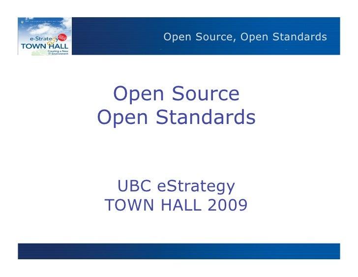 Open Source, Open Standards       Open Source, Open Standards      Open Source Open Standards    UBC eStrategy TOWN HALL 2...