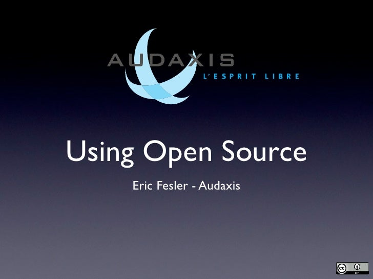 Using Open Source     Eric Fesler - Audaxis