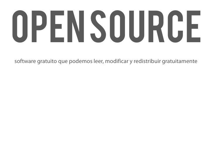 Open source software gratuito que podemos leer, modificar y redistribuir gratuitamente