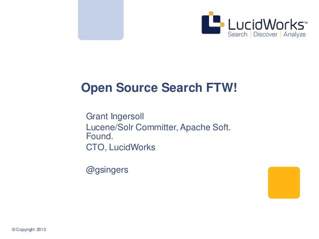 © Copyright 2013 Open Source Search FTW! Grant Ingersoll Lucene/Solr Committer, Apache Soft. Found. CTO, LucidWorks @gsing...