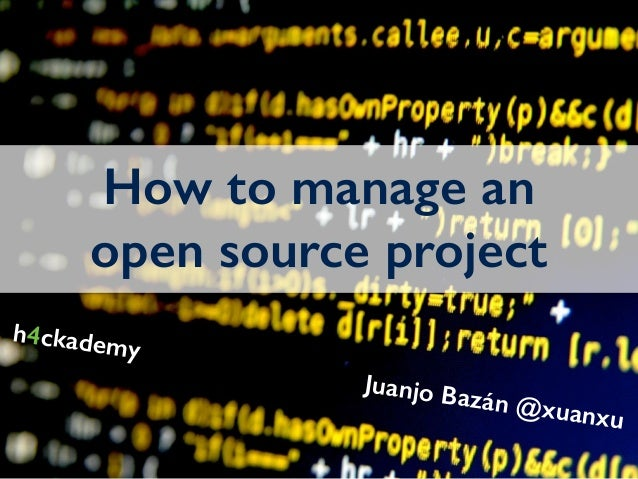 How to manage an open source project Juanjo Bazán @xuanxu h4ckademy