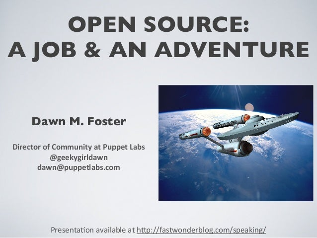 OPEN SOURCE:  A JOB & AN ADVENTURE  Dawn M. Foster  Director  of  Community  at  Puppet  Labs  @geekygirldawn  dawn@puppet...
