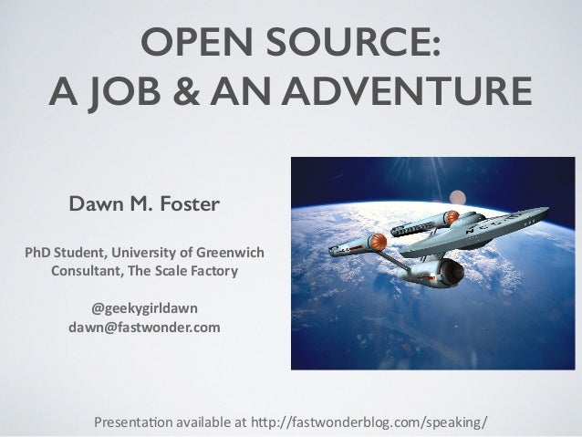 OPEN SOURCE: A JOB & AN ADVENTURE Presenta(on  available  at  h0p://fastwonderblog.com/speaking/ Dawn M. Foster PhD...
