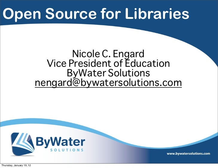 Open Source for Libraries                                   Nicole C. Engard                             Vice President of...