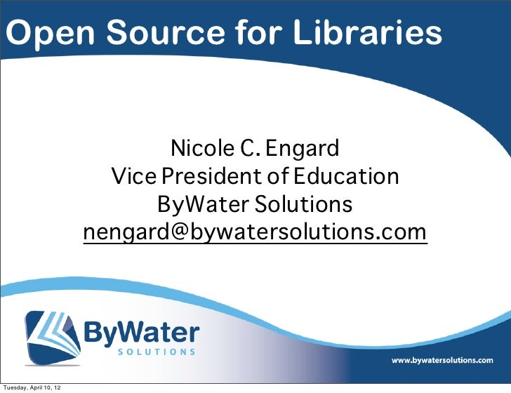 Open Source for Libraries                                Nicole C. Engard                          Vice President of Educa...