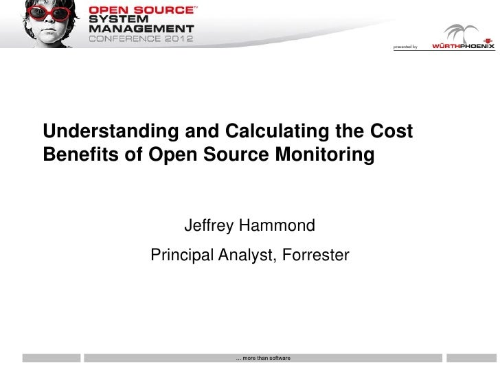 Understanding and Calculating the CostBenefits of Open Source Monitoring               Jeffrey Hammond           Principal...