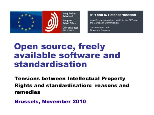 Open source, freely available software and standardisation Tensions between Intellectual Property Rights and standardisati...