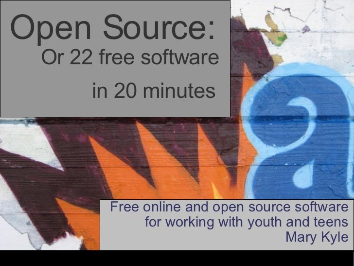 Free online and open source software for working with youth and teens Mary Kyle Open Source: Or 22 free software  in 20 m...
