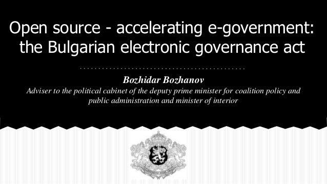 Open source - accelerating e-government: the Bulgarian electronic governance act Bozhidar Bozhanov Adviser to the politica...