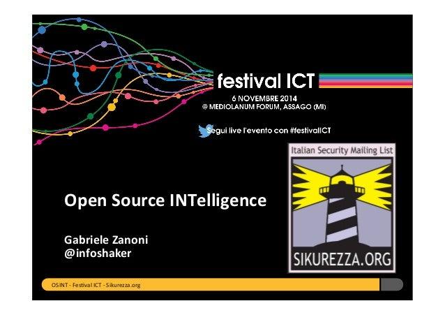 Open  Source  INTelligence  Gabriele  Zanoni  @infoshaker  OSINT  -‐  Fes+val  ICT  -‐  Sikurezza.org