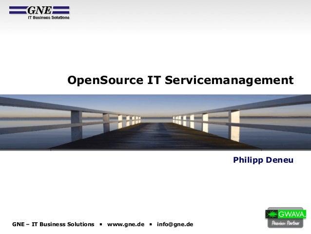 GNE – IT Business Solutions § www.gne.de § info@gne.de OpenSource IT Servicemanagement Philipp Deneu