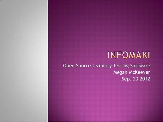 Open Source Usability Testing Software                      Megan McKeever                          Sep. 23 2012