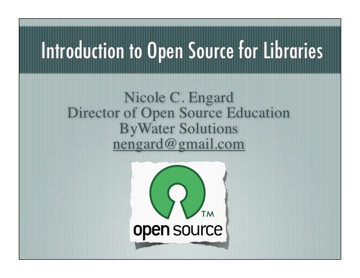 Introduction to Open Source for Libraries              Nicole C. Engard    Director of Open Source Education            By...