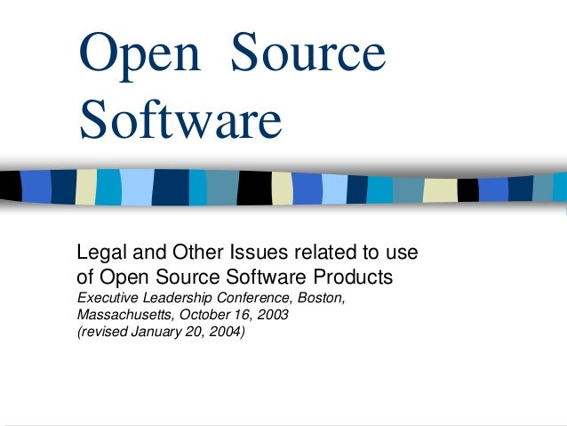 Open Source Software Legal and Other Issues related to use of Open Source Software Products Executive Leadership Conferenc...