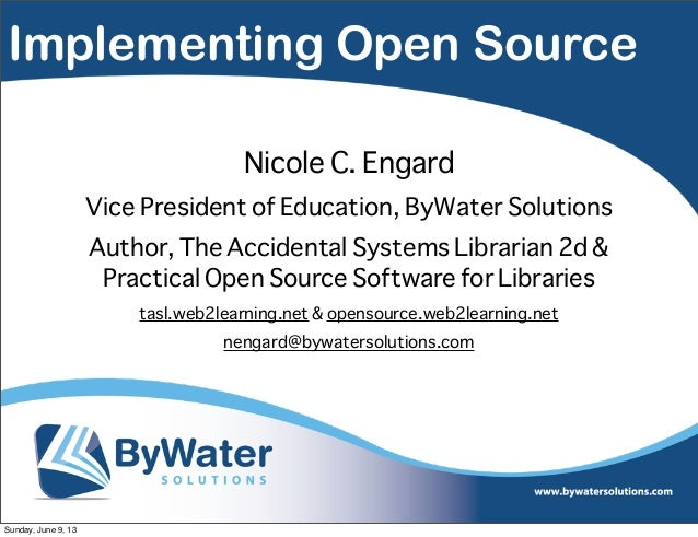 Implementing Open SourceNicole C. EngardVice President of Education, ByWater SolutionsAuthor, The Accidental Systems Libra...