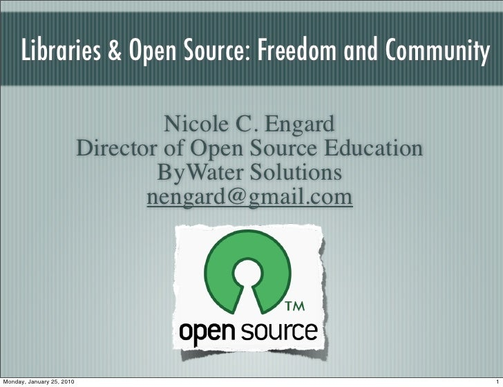 Libraries & Open Source: Freedom and Community                                      Nicole C. Engard                      ...