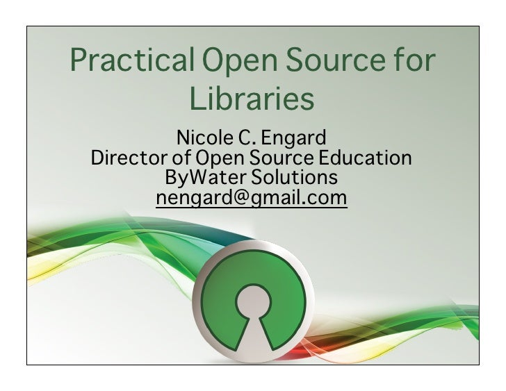 Practical Open Source for         Libraries           Nicole C. Engard  Director of Open Source Education          ByWater...