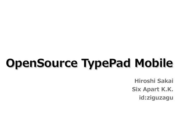 OpenSource TypePad Mobile                    Hiroshi Sakai                   Six Apart K.K.                     id:ziguzagu