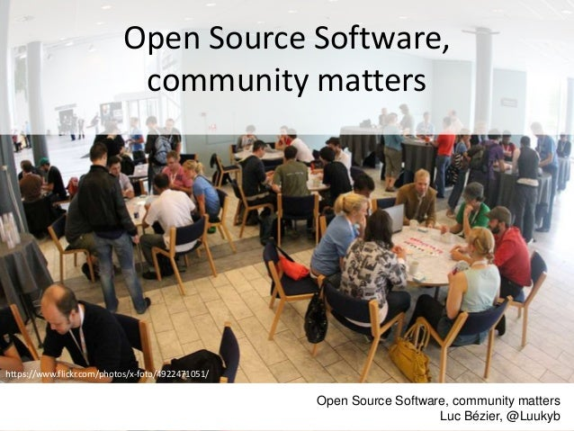 Open Source Software, community matters https://www.flickr.com/photos/x-foto/4922471051/ Open Source Software, community m...