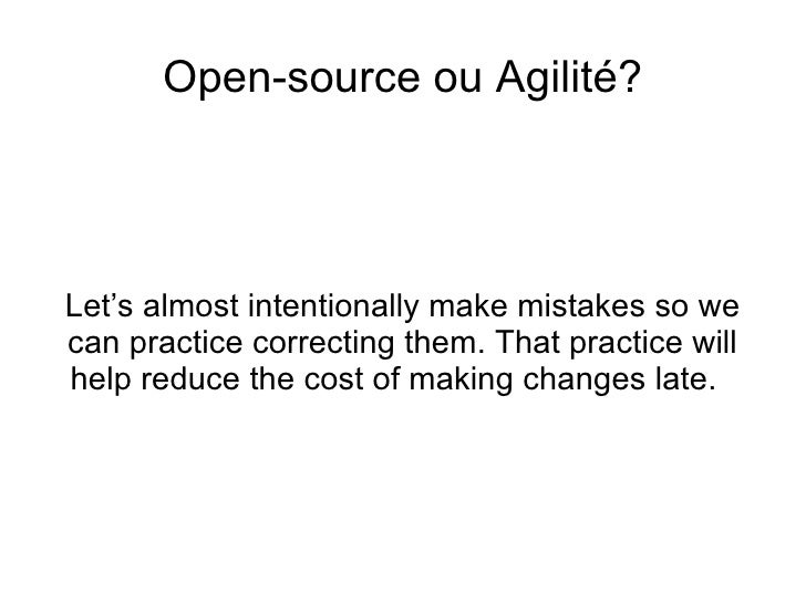 <ul>Open-source ou Agilité? </ul><ul>Let's almost intentionally make mistakes so we can practice correcting them. That pra...