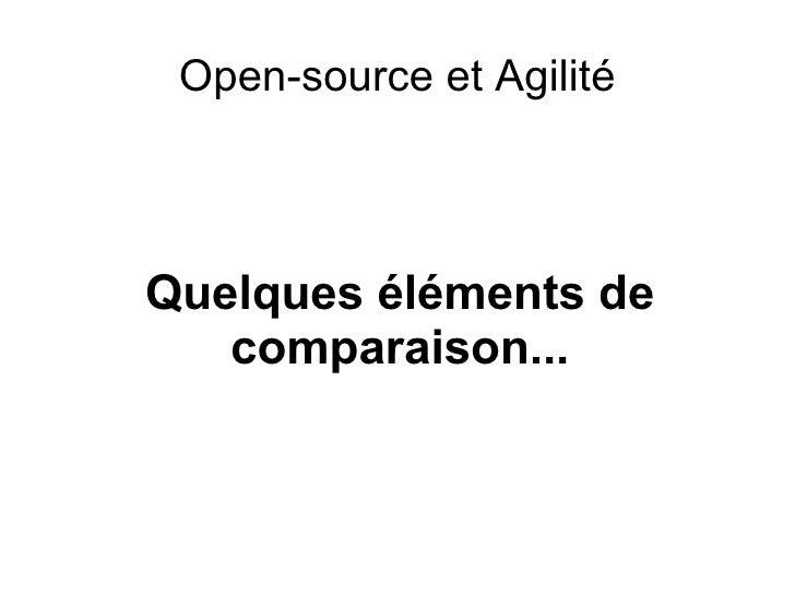 <ul>Open-source et Agilité </ul><ul>Quelques éléments de comparaison... </ul>