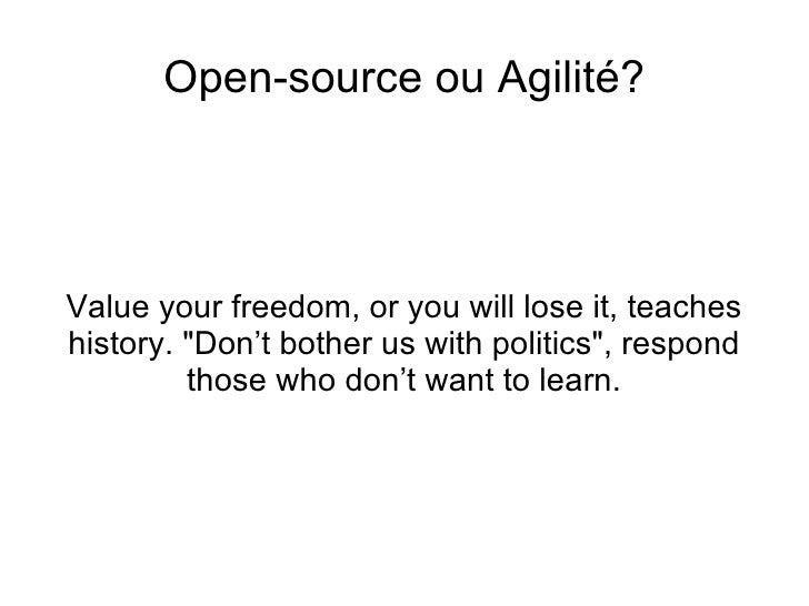 <ul>Open-source ou Agilité? </ul><ul>Value your freedom, or you will lose it, teaches history. &quot;Don't bother us with ...
