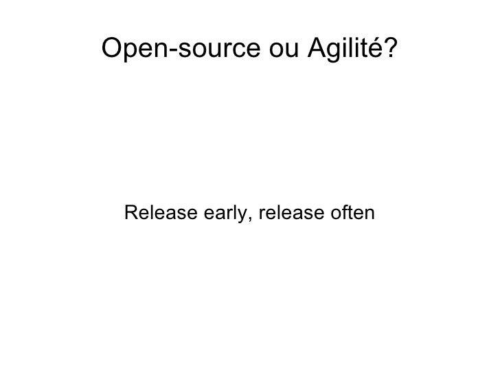 <ul>Open-source ou Agilité? </ul><ul>Release early, release often </ul>