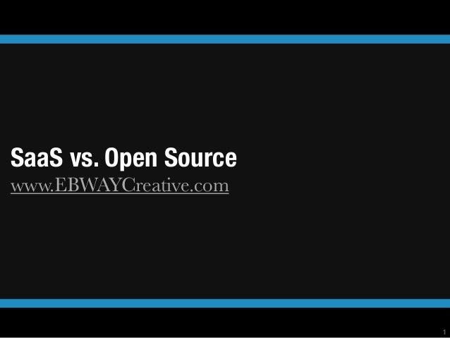 SaaS vs. Open Sourcewww.EBWAYCreative.com                        1
