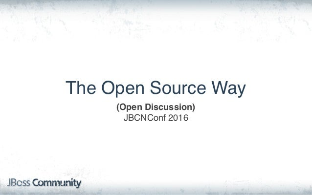 The Open Source Way (Open Discussion) JBCNConf 2016