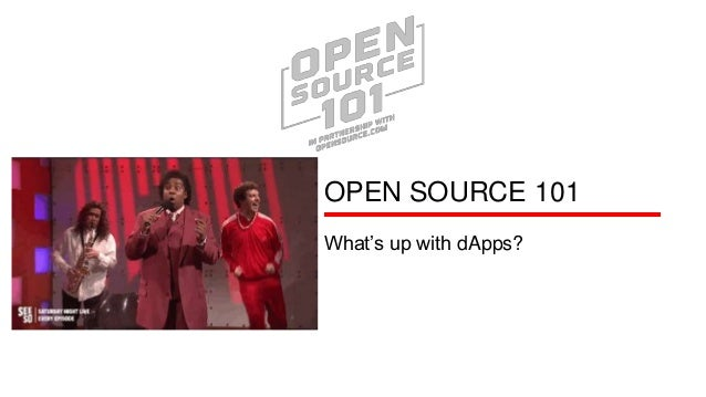 OPEN SOURCE 101 What's up with dApps?