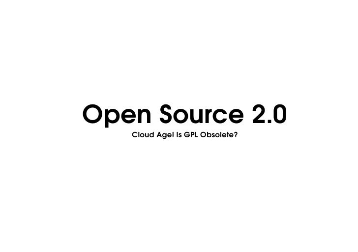 OpenSource2.0    CloudAge!IsGPLObsolete?