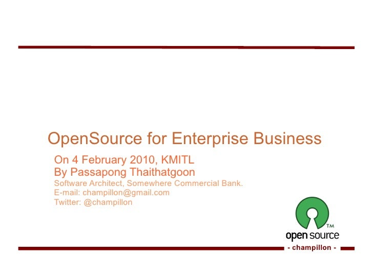 OpenSource for Enterprise Business On 4 February 2010, KMITL By Passapong Thaithatgoon Software Architect, Somewhere Comme...