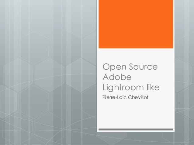 Open SourceAdobeLightroom likePierre-Loic Chevillot