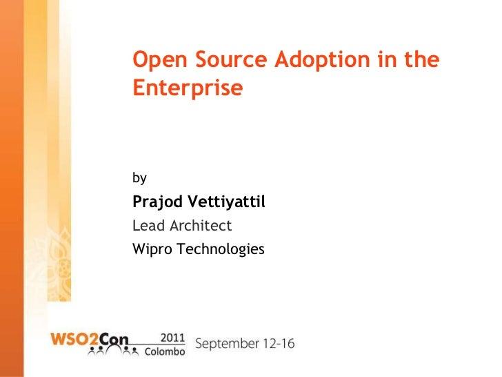 Open Source Adoption in theEnterprisebyPrajod VettiyattilLead ArchitectWipro Technologies