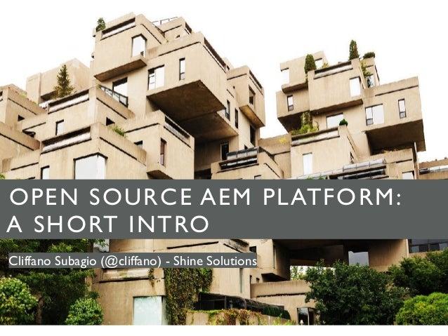 OPEN SOURCE AEM PLATFORM: A SHORT INTRO Cliffano Subagio (@cliffano) - Shine Solutions