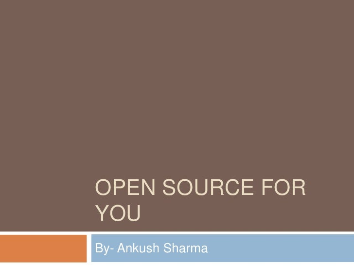 OPEN SOURCE FORYOUBy- Ankush Sharma