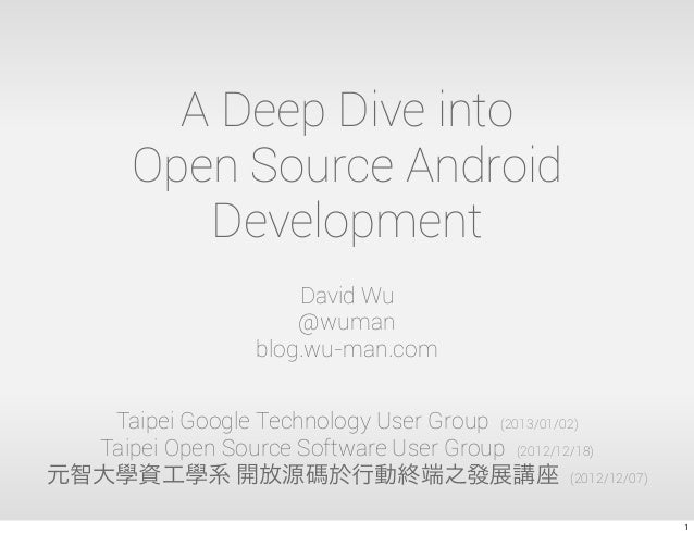 A Deep Dive into       Open Source Android          Development                      David Wu                      @wuman ...