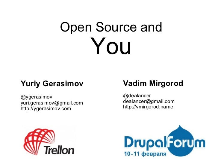 Open Source and You Vadim Mirgorod @dealancer [email_address] http://vmirgorod.name Yuriy Gerasimov @ygerasimov [email_add...
