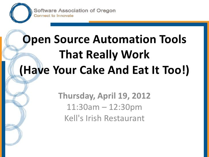 Open Source Automation Tools       That Really Work(Have Your Cake And Eat It Too!)       Thursday, April 19, 2012        ...
