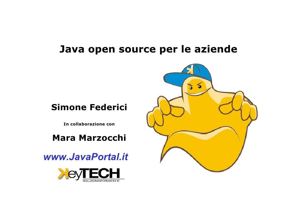 Java open source per le aziende      Simone Federici     In collaborazione con    Mara Marzocchi  www.JavaPortal.it