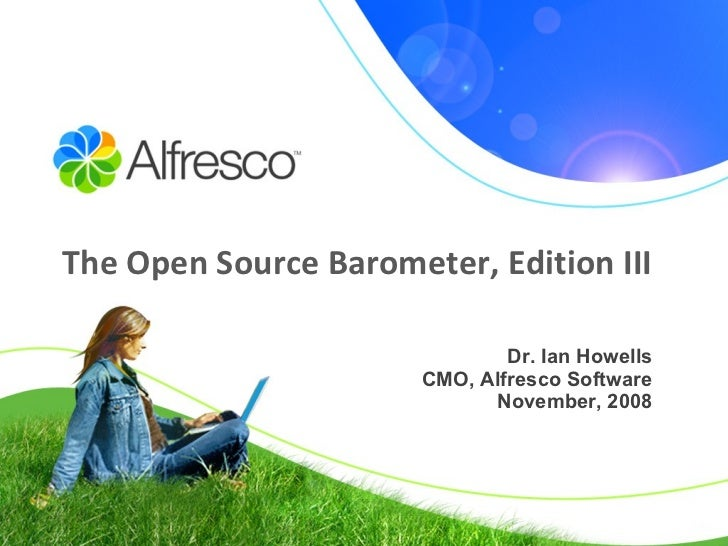 The Open Source Barometer, Edition III Dr. Ian Howells CMO, Alfresco Software November, 2008