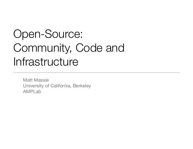 Open-Source: Community, Code and Infrastructure Matt Massie University of California, Berkeley AMPLab