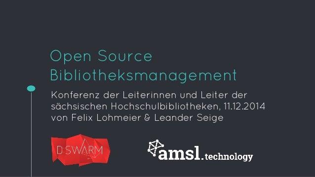 Open Source  Bibliotheksmanagement  Konferenz der Leiterinnen und Leiter der  sächsischen Hochschulbibliotheken, 11.12.201...