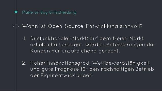 Make-or-Buy-Entscheidung  Wann ist Open-Source-Entwicklung sinnvoll?  1. Dysfunktionaler Markt: auf dem freien Markt  erhä...